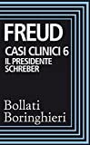 Casi clinici 6 – Il presidente Schreber: Osservazioni psicoanalitiche su un caso di paranoia (dementia paranoides) descritto autobiograficamente