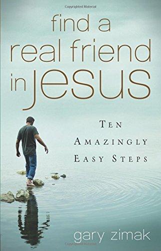 Find a Real Friend in Jesus: Ten Amazingly Easy Steps