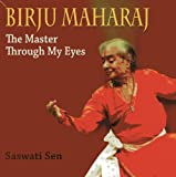 Birju Maharaj: The Master Through My Eyes