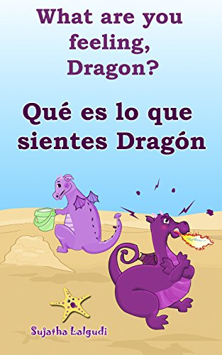 Spanish childrens books:What are you feeling Dragon.Qué es lo que sientes Dragón: Children's English-Spanish Picture book (Bilingual Edition),Spanish Children's ... (Bilingual Spanish books for children nº 4) por Sujatha Lalgudi