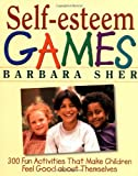 Self-esteem Games: 300 Fun Activities That Make Children Feel Good About Themselves (General Self-Help)