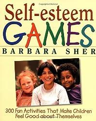 Self-Esteem Games: 300 Fun Activities That Make Children Feel Good about Themselves (General Self-Help)
