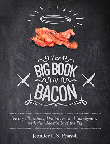 The Big Book of Bacon: Savory Flirtations, Dalliances, and Indulgences with the Underbelly of the Pig (English Edition)