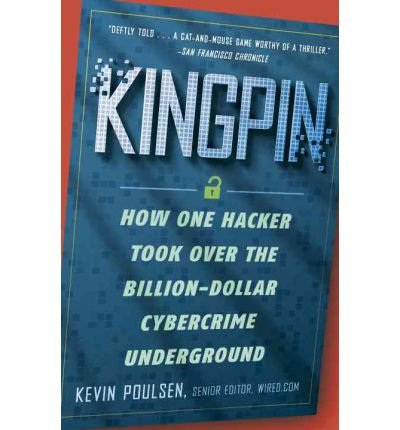 [( Kingpin: How One Hacker Took Over the Billion-Dollar Cybercrime Underground By Poulsen, Kevin ( Author ) Paperback Feb - 2012)] Paperback