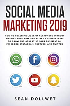Social Media Marketing 2019: How to Reach Millions of Customers Without Wasting Your Time and Money - Proven Ways to Grow Your Business on Instagram, YouTube, Twitter, and Facebook (English Edition) von [Dollwet, Sean]