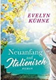 Neuanfang auf Italienisch - Evelyn Kühne