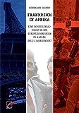 Frankreich in Afrika: Eine (Neo)Kolonialmacht in der Europäischen Union zu Anfang des 21. Jahrhundert - Bernhard Schmid