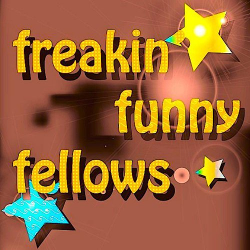 Freakin Funny Fellows [Explicit]