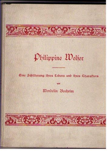 Philippine Welser - Eine Schilderung ihres Lebens und ihres Charakters