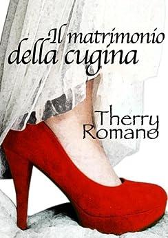 Il matrimonio della cugina (Italian Edition) by [Romano, Therry]