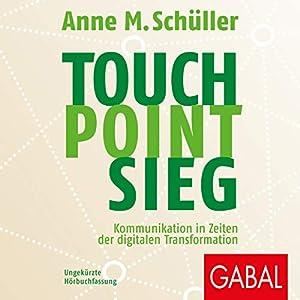 Touch. Point. Sieg: Kommunikation in Zeiten der digitalen Transformation