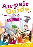 Au-pair Guide: Der Wegbegleiter für deine Zeit im Ausland. Mit zahlreichen Tipps zum Au-pair-Alltag, zum Umgang mit Kindern und ihren Krankheiten, ... Komplikationen und Reisetipps fürs Gastland.