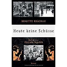 Heute keine Schüsse: Berlin in der Weimarer Republik