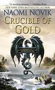 Crucible of Gold: A Novel of Temeraire by [Novik, Naomi]