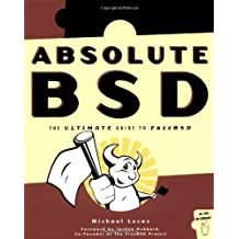 Absolute BSD: The Ultimate Guide to FreeBSD by Michael Lucas (2002-08-31)