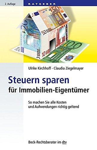 Steuern sparen für Immobilien-Eigentümer: So machen Sie alle Kosten und Aufwendungen geltend (dtv Beck Rechtsberater)
