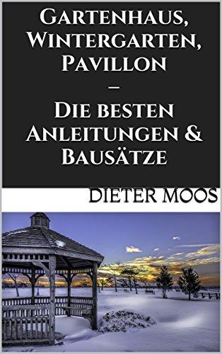 Gartenhaus, Wintergarten, Pavillon – Die besten Anleitungen & Bausätze