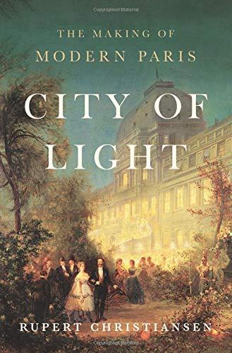 City of Light: The Making of Modern Paris por Rupert Christiansen