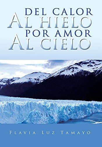 Del Calor Al Hielo Por Amor Al Cielo por Flavia Luz Tamayo