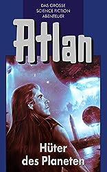 Atlan 4: Hüter der Planeten (Blauband): Die Zeitabenteuer (Atlan-Blauband)