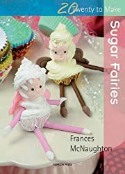 Sugar Fairies (Twenty to Make) by Frances McNaughton (2010-05-25)