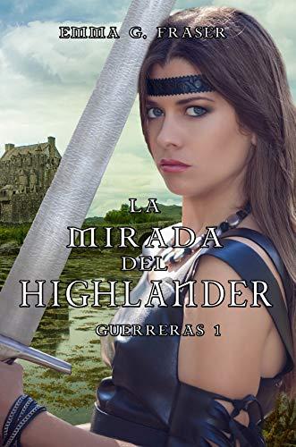 La mirada del highlander (Guerreras nº 1) por Emma G. Fraser