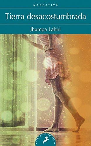 Tierra desacostumbrada (Letras de Bolsillo) por Jhumpa Lahiri