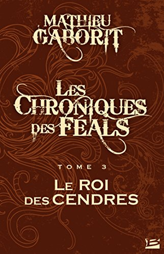 Le Roi des Cendres: Les Chroniques des Féals, T3