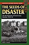 The Seeds of Disaster: The Development of French Army Doctrine, 1919-39 (Stackpole Military History)