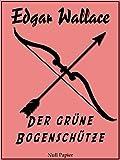 Der grüne Bogenschütze: Vollständige und überarbeitete Fassung (Edgar Wallace bei Null Papier 2)