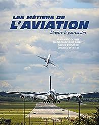Les métiers de l'aviation, histoire et patrimoine par Jean-Marc Olivier