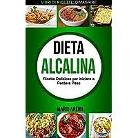 Dieta Alcalina  Ricette Deliziose per iniziare a Perdere Peso  Libri di ricette  Dimagrire