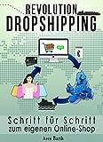 Online Geld verdienen - Revolution Dropshipping: Mit unter 50€ zum eigenen profitablen Online Shop für passives Einkommen (2. Auflage - 2018)