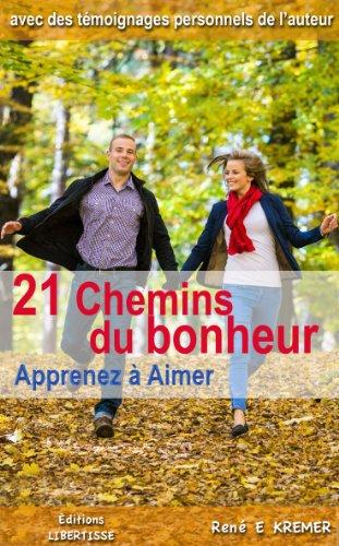 21 Chemins du bonheur: Apprenez à Aimer