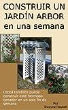 CONSTRUIR UN JARDÍN ARBOR en una semana (Spanish Edition)