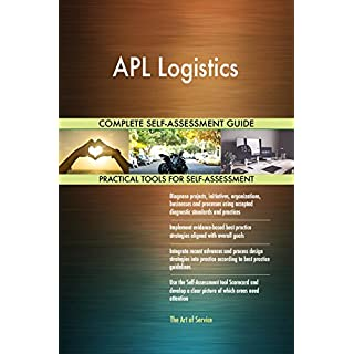 APL Logistics All-Inclusive Self-Assessment - More than 680 Success Criteria, Instant Visual Insights, Comprehensive Spreadsheet Dashboard, Auto-Prioritised for Quick Results