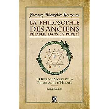 La Philosophie des Anciens rétablie dans sa Pureté: L'Ouvrage Secret de la Philosophie d'Hermès