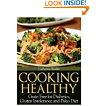 Cooking Healthy: Grain Free for Diabetics, Gluten Intolerance and Paleo Diet