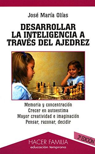 Desarrollar la inteligencia a través del ajedrez (Hacer Familia) por José María Olías Porras