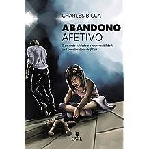 Abandono Afetivo: O dever de cuidado e a responsabilidade civilidades por abandono de filhos (Portuguese Edition)