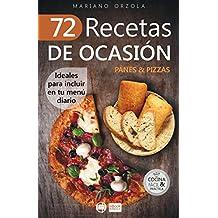 72 RECETAS DE OCASIÓN - PANES & PIZZAS: Ideales para incluir en tu menú diario (Colección Cocina Fácil & Práctica nº 60) (Spanish Edition)