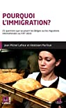Pourquoi l'immigration? 21 questions que se posent les Belges sur les migrations internationales au XXIe siècle par Lafleur