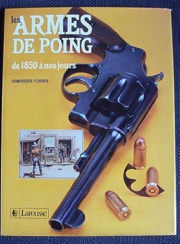 Les armes de poing : de 1850 a nos jours