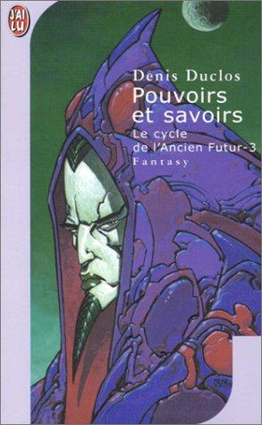 Le Cycle de l'Ancien futur, tome 3 : Pouvoirs et savoirs