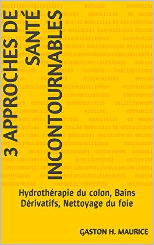 3 approches de santé incontournablles: Hydrothérapie du colon, Bains Dérivatifs, nettoyage du foie