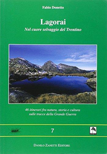 Lagorai. Nel cuore selvaggio del Trentino. 46 itinerari fra natura, storia e cultura sulle tracce della grande guerra