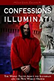 Confessions of an Illuminati, Volume I: The Whole Truth About the Illuminati and the New World Order: 1