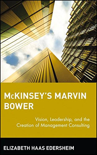 [(Mckinsey's Marvin Bower : Vision, Leadership, and the Creation of Management Consulting)] [By (author) Elizabeth Haas Edersheim] published on (May, 2004)