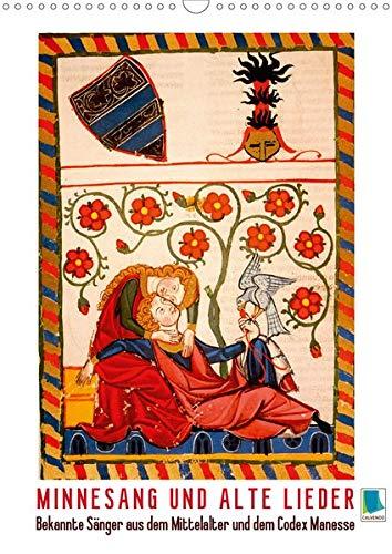 Minnesang und alte Lieder: Bekannte Sänger aus dem Mittelalter und dem Codex Manesse (Wandkalender 2020 DIN A3 hoch): Bekannte Sänger aus dem ... (Monatskalender, 14 Seiten ) (CALVENDO Kunst)