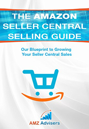 The Amazon Seller Central Selling Guide: Our Blueprint to Growing Your Seller...